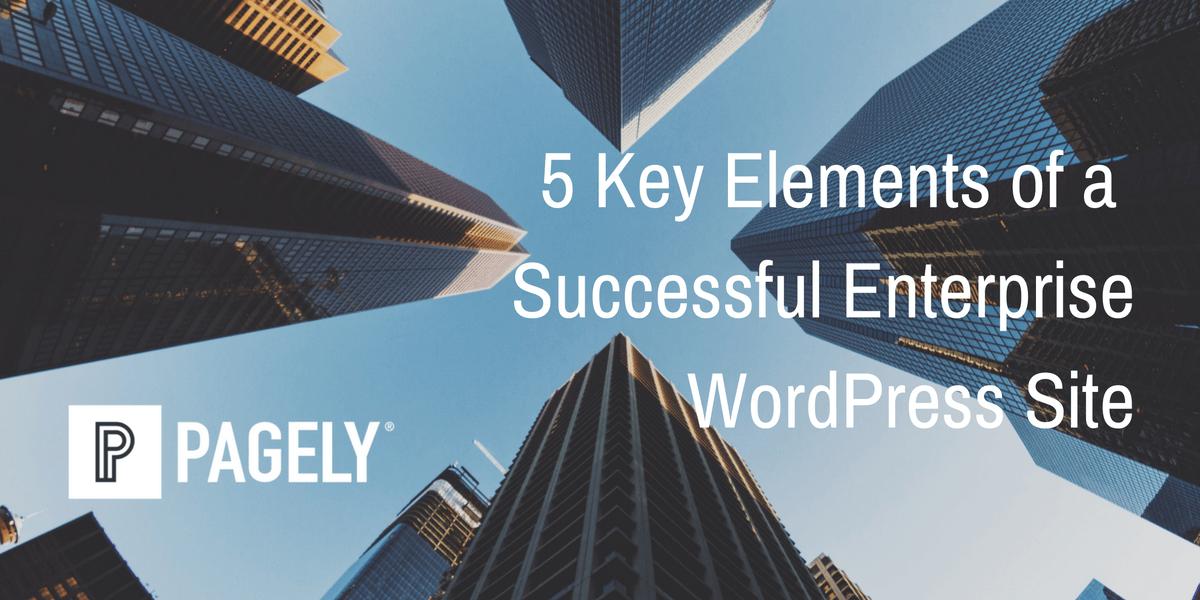 5 Key Elements of a Successful Enterprise Wordpress Site