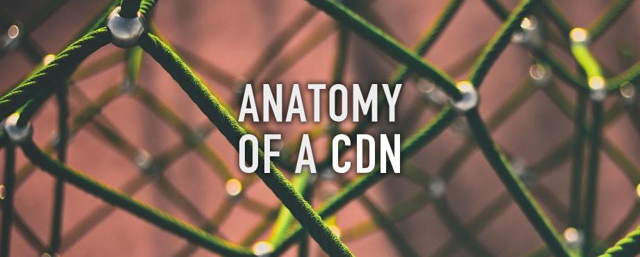 Anatomy of a CDN