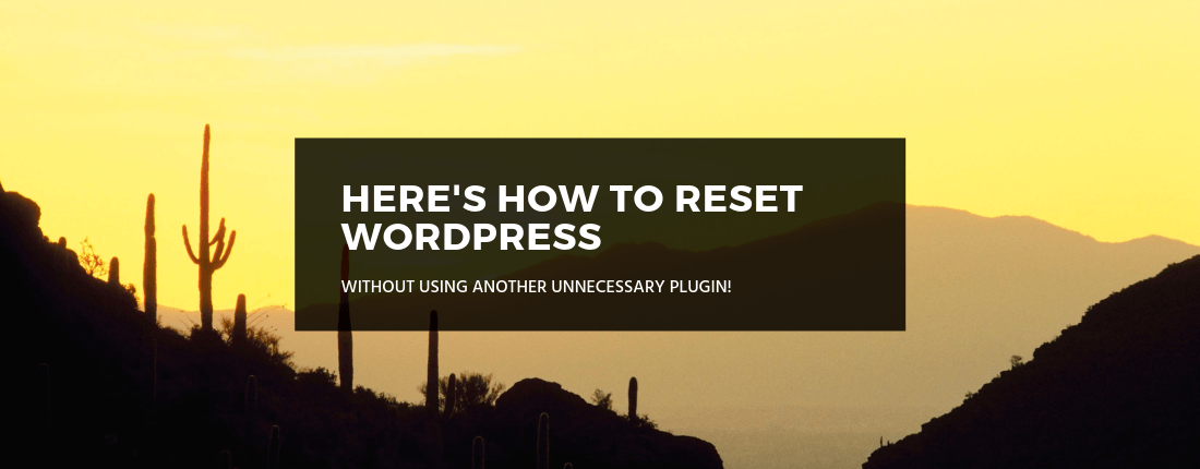 How to Completely Reset Your WordPress Website Without a